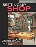 Nagyszalanczy, Sandor: Setting Up Shop: The Practical Guide to Designing and Building Your Dream Shop
