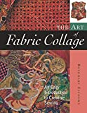 Eichorn, Rosemary: The Art of Fabric Collage: An Easy Introduction to Creative Sewing