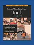 Bird, Lonnie: Taunton&#39;s Complete Illustrated Guide to Using Woodworking Tools