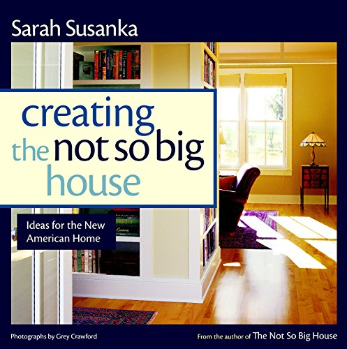 creating-the-not-so-big-house-insights-and-ideas-for-the-new-american-home-susanka