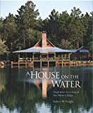 O'Rourke, Randy: A House on the Water: Inspiration for Living at the Water's Edge