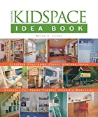 The Kidspace Idea Book: Creative Playrooms…