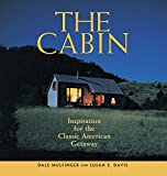 Davis, Susan E.: The Cabin: Inspiration for the Classic American Getaway