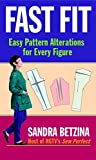 Betzina, Sandra: Fast Fit: Easy Pattern Alterations for Every Figure