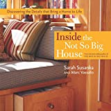 Susanka, Sarah: Inside The Not So Big House: Discovering The Details That Bring A Home To Life