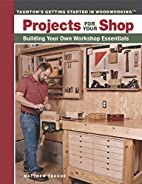 Projects for Your Shop: Building Your Own…