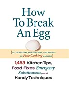 How To Break An Egg: 1,453 Kitchen Tips,…