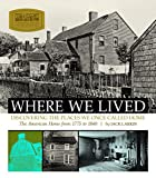 Larkin, Jack: Where We Lived: Discovering the Places We Once Called Home  The American Home from 1775 to 1840