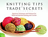 Threads Editors: Knitting Tips And Trade Secrets, Expanded: Ingenious Techniques And Solutions for Stress-free Hand And Machine Knitting And Crochet