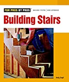 Building Stairs (For Pros By Pros) by Andy…