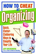 How to Cheat at Organizing: Quick,…
