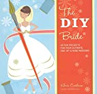 The DIY Bride: 40 Fun Projects for Your…