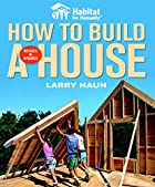 Habitat for Humanity: How to Build a House…