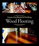 Peterson, Charles: Wood Flooring: A Complete Guide to Layout, Installation & Finishing