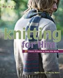 Baker, Wendy: Knitting for Him: 27 Classic Projects to Keep Him Warm