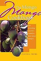 The Mongo Mango Cookbook by Cynthia Thuma