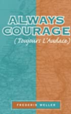 Always Courage: (Tourjours L' Audance) by…