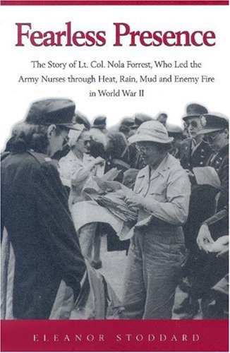 fearless-presence-the-story-of-lt-col-nola-forrest-who-led-the-army-nurses-through-heat-rain-mud-and-enemy-fire-in-world-war-ii