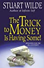 The Trick to Money Is Having Some - Stuart Wilde