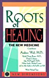Weil, Andrew: Roots of Healing: The New Medicine (New Dimensions Books)