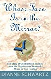 Schwartz, Dianne: Whose Face Is in the Mirror?: The Story of One Woman's Journey from the Nightmare of Domestic Abuse to True Healing