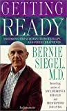 Siegel, Bernie S.: Getting Ready: Preparing for Surgery, Chemotherapy and Other Treatments