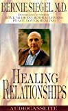 Bernie S. Siegel: Healing Relationships: Your Relationship to Life and Creation