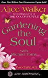 Walker, Alice: Gardening the Soul (New Dimensions)