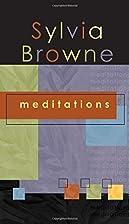 Meditations by Sylvia Browne