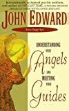 Edward, John: Understanding Your Angels and Meeting Your Guides