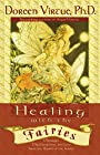 Healing With the Fairies: Messages, Manifestations, and Love from the World of the Fairies - Doreen Virtue