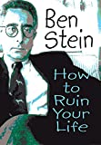 Stein, Ben: How to Ruin Your Life