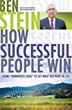 Stein, Ben: How Successful People Win: Using &quot;Bunkhouse Logic&quot; to Get What You Want in Life
