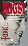 "Carpozi, George: Bugsy: The Bloodthirsty, Lusty Life of Benjamin ""Bugsy"" Siegl"