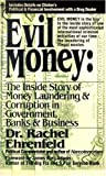 Ehrenfeld, Rachel: Evil Money: The Inside Story of Money Laundering and Corruption in Government Bank and Business