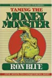 Blue, Ron: Taming the Money Monster: Five Steps to Conquering Debt