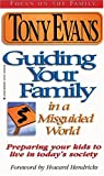 Evans, Anthony: Guiding Your Family in a Misguided World: Preparing Your Kids to Live in Today's Society