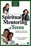 White, Joe: Parents&#39; Guide to the Spiritual Mentoring of Teens