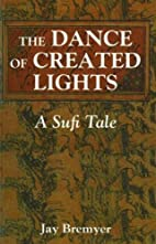 The Dance of Created Lights: A Sufi Tale by…