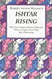 Robert A. Wilson: Ishtar Rising: Or, Why the Goddess Went to Hell and What to Expect Now That She's Returning