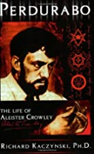 Peradurabo: The Life of Aleister Crowley by…