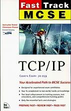 MCSE Fast Track: TCP/IP by Emmett Dulaney