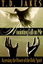 Anointing Fall on Me: Accessing the Power of…