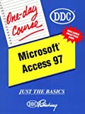 D D C Publishing: Access 97; Just the Basics, with Disk (One-Day Course)