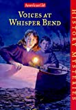 Ayres, Katherine: Voices at Whisper Bend (American Girl History Mysteries)