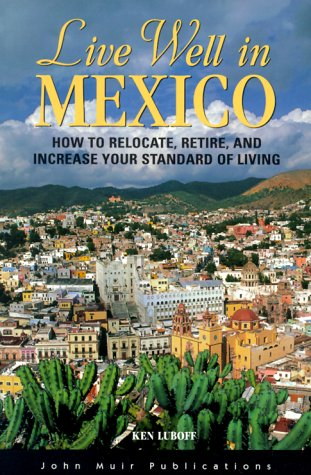 del-live-well-in-mexico-how-to-relocate-retire-and-increase-your-standard-of-living-the-live-well-series