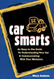 Jackson, Mary: Car Smarts: An Easy-To-Use Guide to Understanding Your Car and Communicating With Your Mechanic