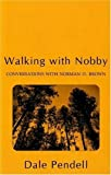 Pendell, Dale: Walking With Nobby: Conversations With Norman O. Brown