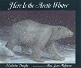 Dunphy, Madeleine: Here Is the Arctic Winter