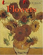 Flowers: Looking at Paintings by Peggy Roalf
